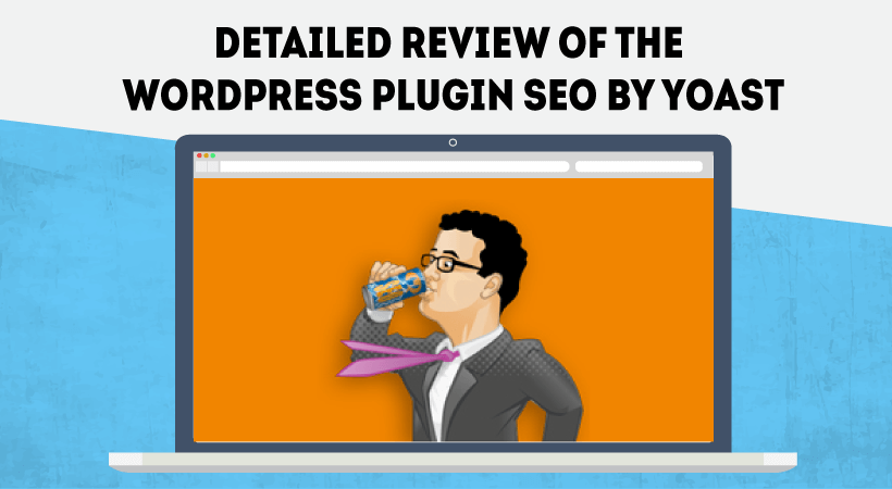 Detailed Review Of WordPress Plugin SEO By Yoast – The Best Search Engine Optimization Tool