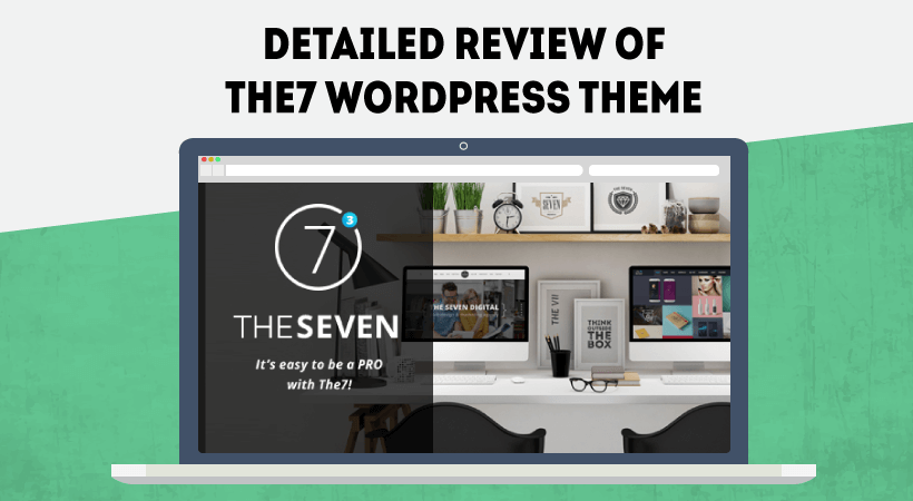 Detailed Review Of The7 WordPress Theme – Create Unique Pro-grade Site Look In Mere Minutes