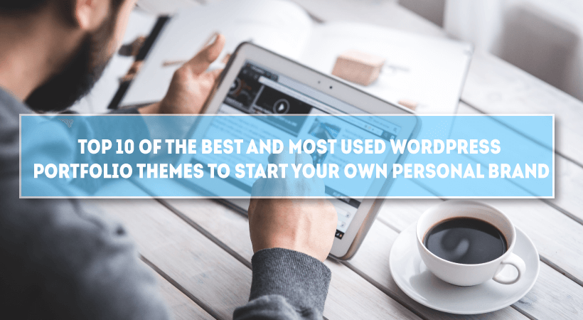 Top 10 Of The Best And Most Used WordPress Portfolio Themes To Start Your Own Personal Brand