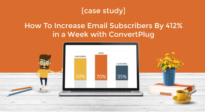 [Case Study] How To Increase Email Subscribers By 412% In A Week With ConvertPlug