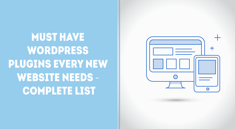 Must Have WordPress Plugins Every New Website Needs – Complete List