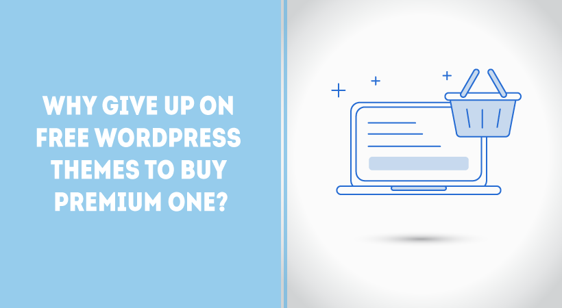 Why Give Up On Free WordPress Themes To Buy Premium One?