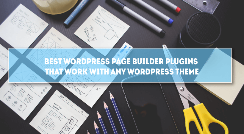 Best 9 WordPress Page Builder Plugins That Work With Any WordPress Theme