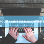 How to Use Ahrefs for Blog Content Ideas