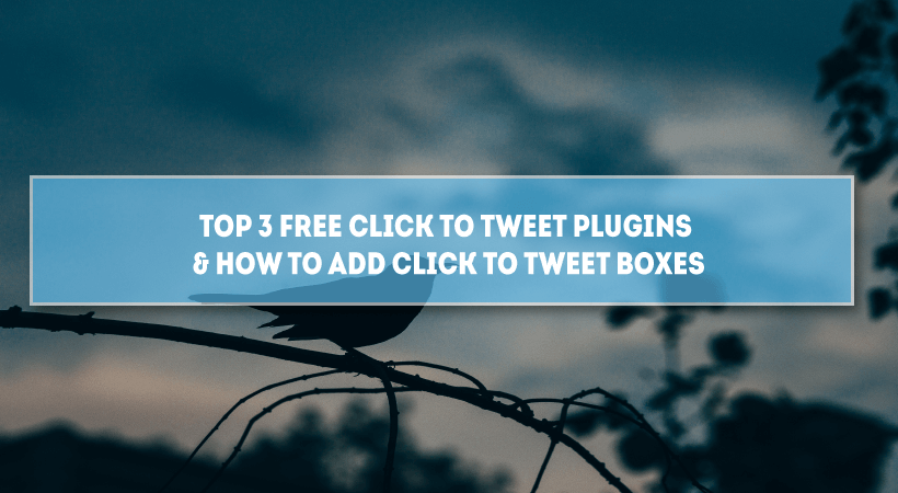 Top 3 Free Click To Tweet Plugins In 2018 And How To Add Click To Tweet Boxes Inside Your WordPress