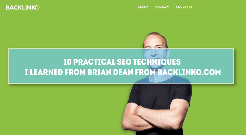 10 Practical SEO Techniques I Learned From Brian Dean (the Guy Behind Backlinko.com)
