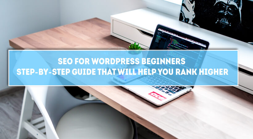 SEO For WordPress Beginners [2018] Step-by-step Guide That Will Help You Rank Higher